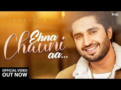 Ehna Chauni Aa Latest Romantic Song 2020 Jassi Gill Sara Gurpal Arvindr Khaira Avvy Romaana Youtube