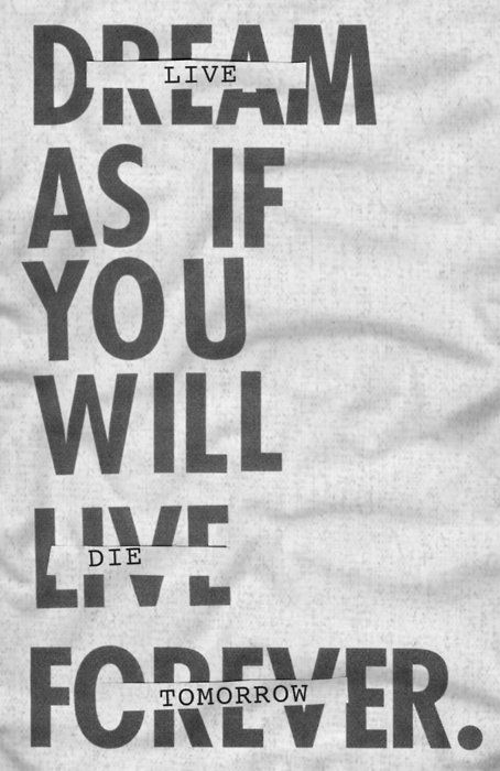 : Die Tomorrow, Life Quote, So True, Favorite Quotes
