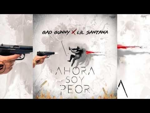 Ahora Soy Peor Bad Bunny Ft Lil Santana | musica reggeton | Pinterest | Bunny and Youtube