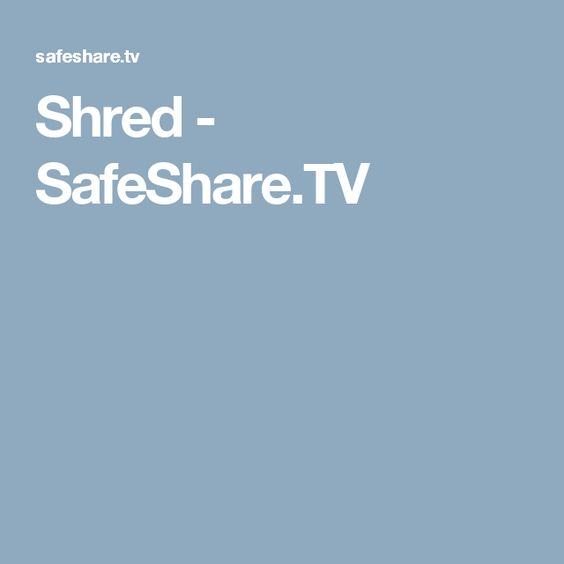 Shred - SafeShare.TV