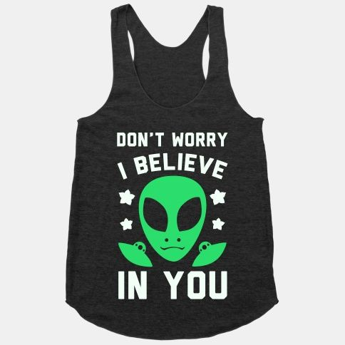 Don't Worry I Believe In You! #alien #extraterrestrial #spacedout #funny #inspirational: