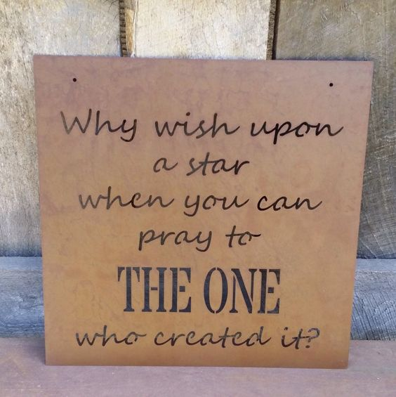 Why Wish Upon A Star When You Can Pray To THE ONE Who Created It - Metal Sign by NeedmoreHeart on Etsy https://www.etsy.com/listing/252311581/why-wish-upon-a-star-when-you-can-pray