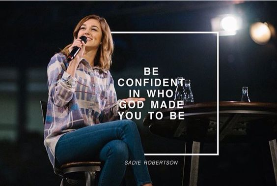 """Be confident in who God made you to be.""  Sadie Robertson"