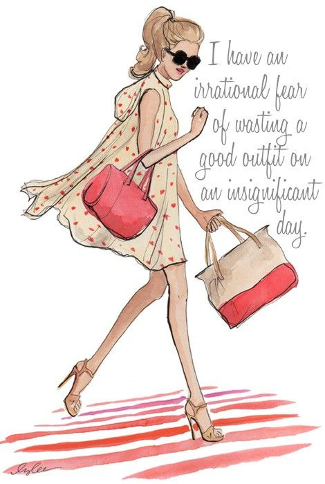 """""""I have an irrational fear of wasting a good outfit on an insignificant day."""": Fashion Quote, Sotrue, Truth, My Life, Fashion Illustration, True Stories, It S True, Haha So True"""
