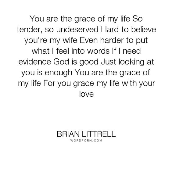 "Brian Littrell - ""You are the grace of my life So tender, so undeserved Hard to believe you're my wife..."". god, love"