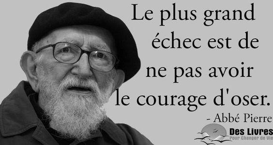 """""""Le plus grand échec est de ne pas avoir le courage d'oser"""" - Abbé Pierre #échec #courage #Abbé_Pierre http://www.des-livres-pour-changer-de-vie.fr/ ;)"""