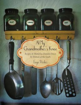 At My Grandmother's Knee: Recipes & Memories Handed Down By Women of the South