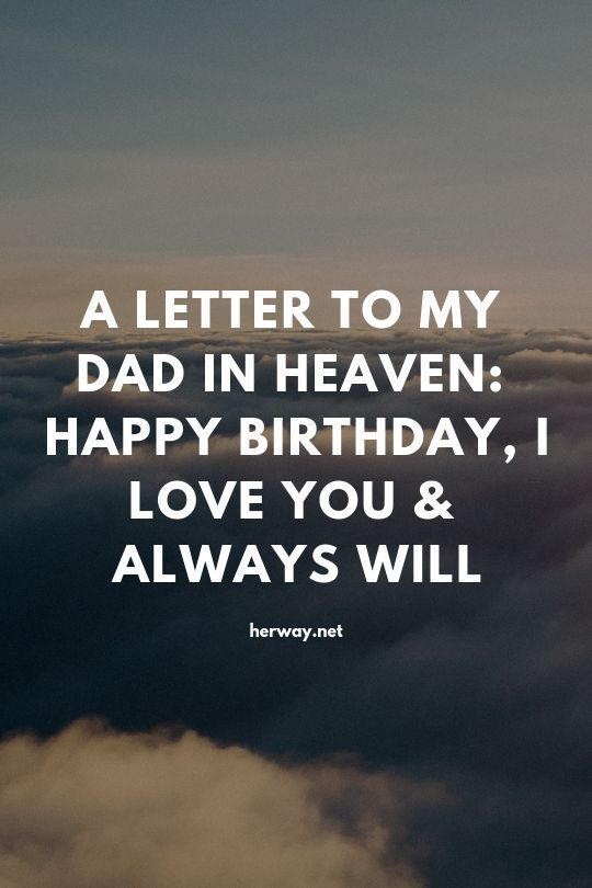 Happy Birthday Dad In Heaven 50 Quotes And A Heartfelt Letter Dad In Heaven Dad In Heaven Birthday Dad Quotes