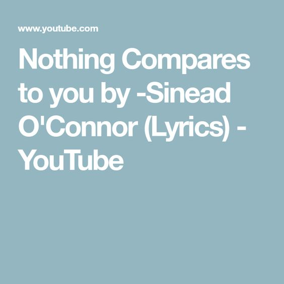 Nothing Compares To You By Sinead O Connor Lyrics Youtube Sinéad O Connor Lyrics How To Express Feelings
