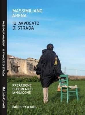 La Vita Di Un Avvocato Di Strada Intervista A Massimiliano Arena Avvocato Libri Libri Da Leggere