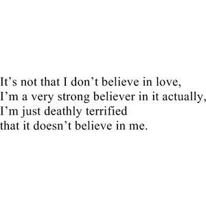 Maybe love doesn't beleive in me...