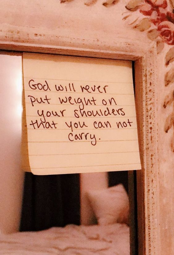 God Will Never Put Weight On Your Shoulders That You Can Not Carry