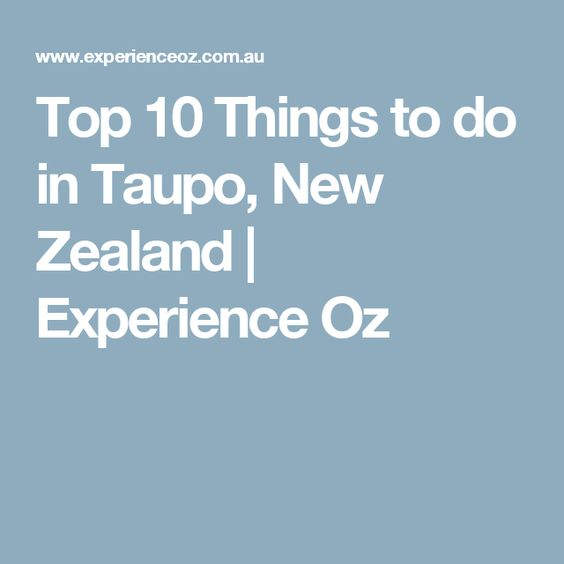 Top 10 Things to do in Taupo, New Zealand   Experience Oz