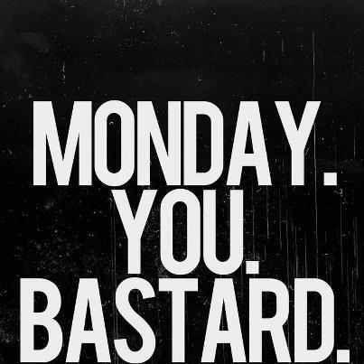 Mondays...