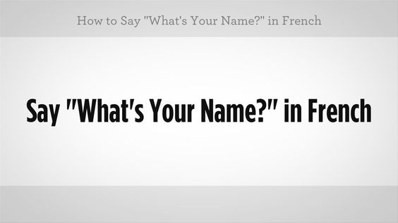 """How to Say """"What's Your Name"""" in French 