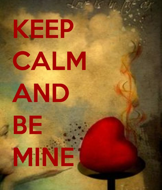 KEEP CALM AND BE MINE