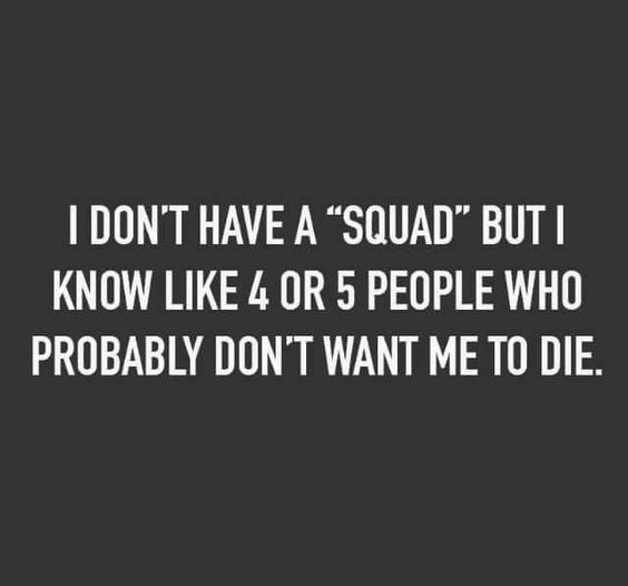 """/INTJ; I don't even know what I would do with a """"squad"""". Like, hey guys, good to see u, I'ma go read now & do some cool stuff alone that I might tell u about later... ok byeeee"""