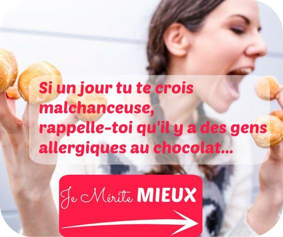 Si un jour tu te crois malchanceuse, rappelle-toi qu'il y a des gens allergiques au chocolat  | Je mérite mieux