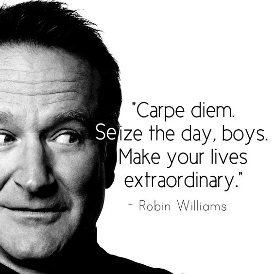 """Carpe diem. Seize the day, boys. Make your lives extraordinary."" - Robin Williams [753x753]"