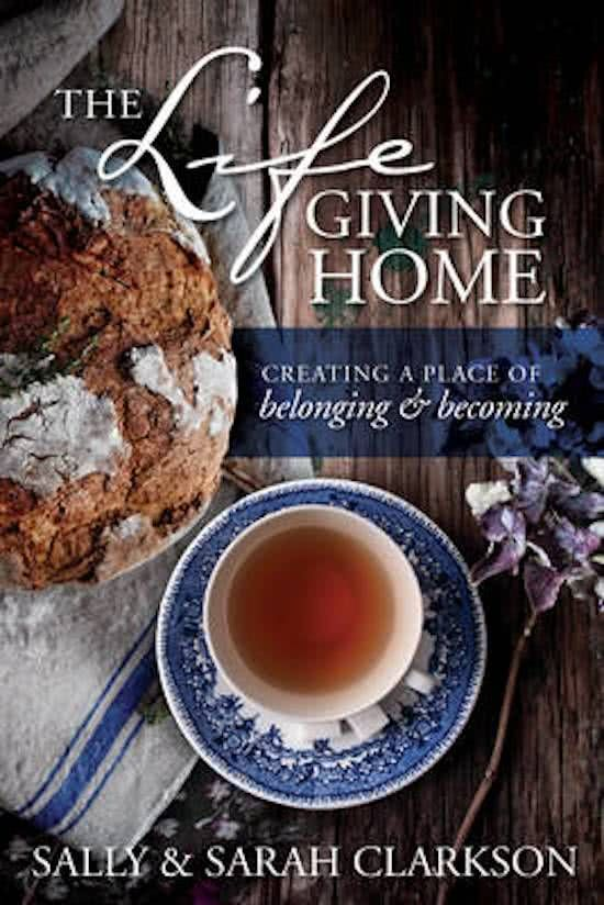 The Lifegiving Home. Een boek over sfeer, geloof, tradities, speciale en minder speciale momenten voor het koesteren van een gezin, het jaar rond.
