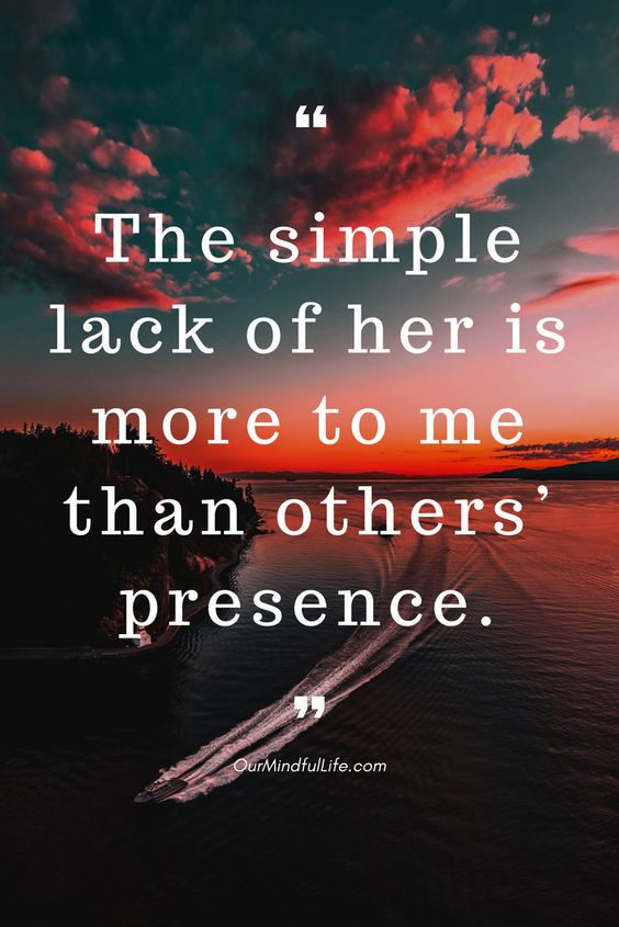 The simple lack of her is more to me than others' presence - 26 beautiful long distance relationship quotes - OurMindfulLife.com