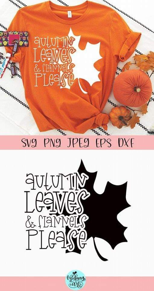 Autumn Leaves And Flannels Please Svg Fall Svg 835002 Svgs Design Bundles In 2020 Cricut Projects Vinyl Fall Shirts Svg