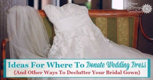 Ideas For Where To Donate Wedding Dress And Other Ways To Declutter Your Bridal Gown Donate Wedding Dress Old Wedding Dresses Wedding Dress Preservation