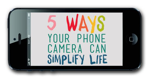 Simplification Sunday 2014 No. 36 -- 5 Ways Your Phone Camera Can Simplify Life! (9/28/2014)