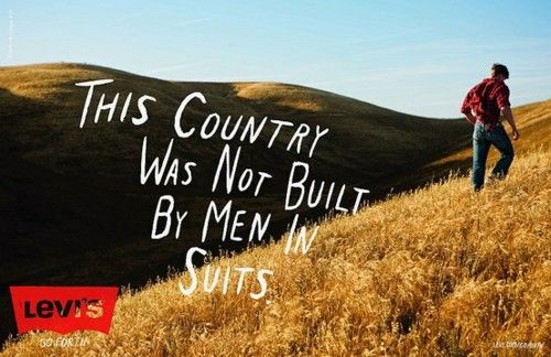 """""""This country was not built by men in suits."""" (Levi's ad)"""
