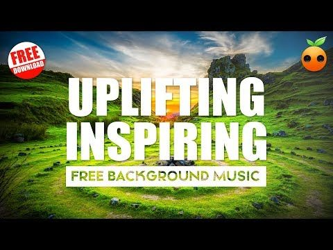 Free Music Uplifting Inspiration Background Music For Videos Free Download Motivational Youtube Free Music Free Background Music Soundtrack Music