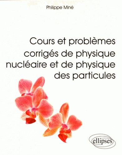 Cours et problèmes corrigés de physique nucléaire et de physique des particules, 2016 http://bu.univ-angers.fr/rechercher?recherche=9782340011564