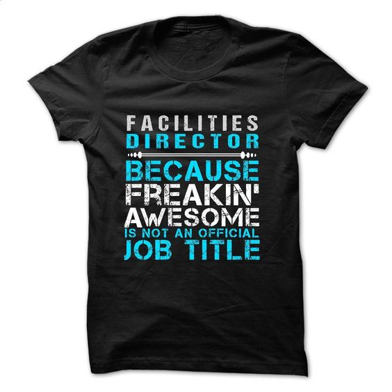 Love being — FACILITIES-DIRECTOR T Shirt, Hoodie, Sweatshirts - shirt outfit #teeshirt #clothing