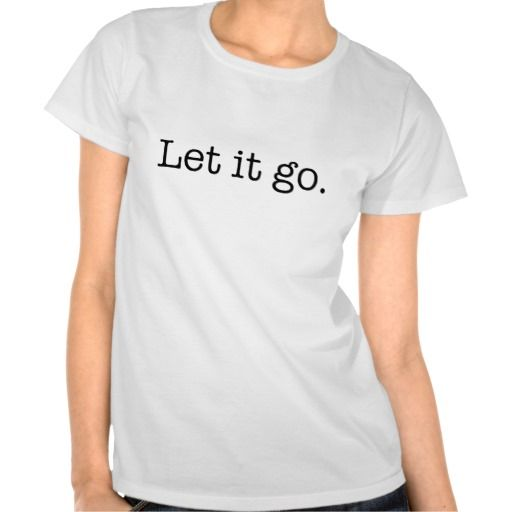 Black and White Let It Go Inspirational Quote Tee Shirt #Personalized #tshirt