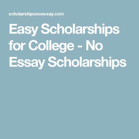 Easy Scholarships for College - No Essay Scholarships | College ...