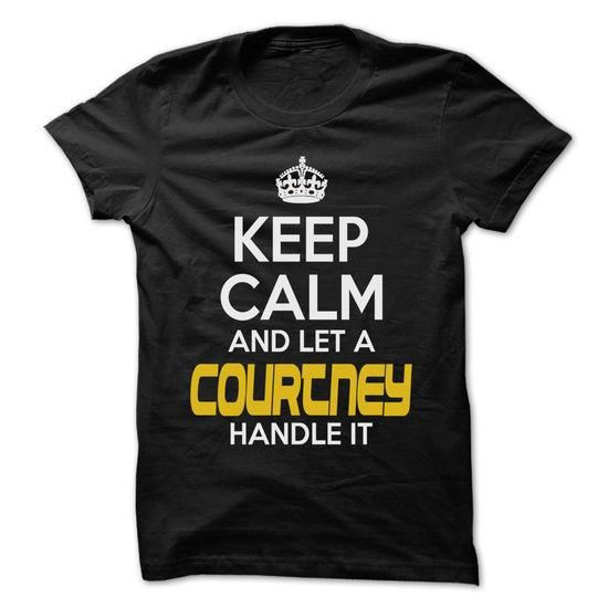 Keep Calm And Let ... COURTNEY Handle It - Awesome Keep - #thoughtful gift #monogrammed gift. TRY => https://www.sunfrog.com/Hunting/Keep-Calm-And-Let-COURTNEY-Handle-It--Awesome-Keep-Calm-Shirt-.html?id=60505