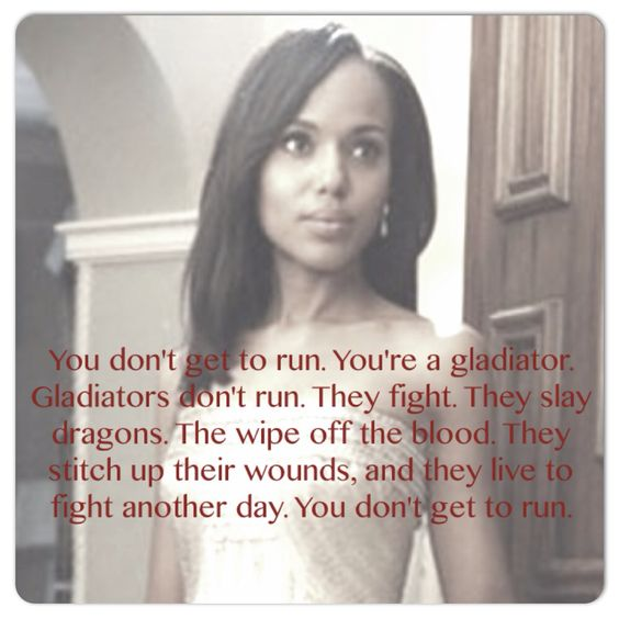 Best Scandal quote ever. For my fellow #gladiatorsinskirts girl. / Не бежите од…