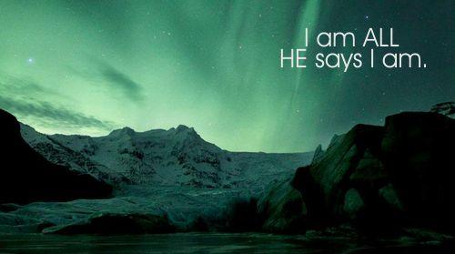 """I am ALL HE says I am. Trecho da canção """"All He Says I Am"""", da Gateway Worship. Composição de Cody Carnes. by @robertaprevi"""