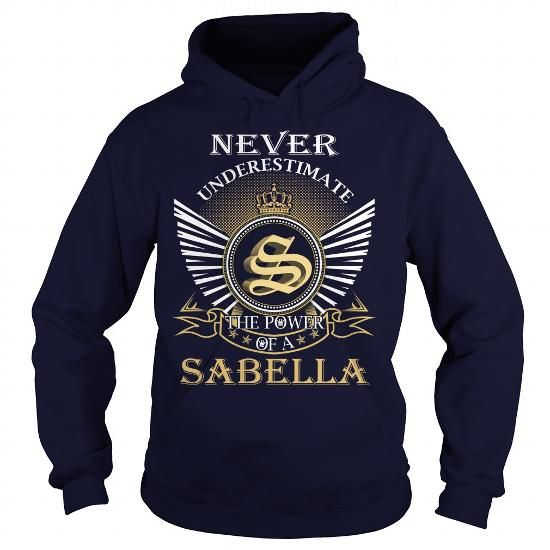 Never Underestimate the power of a SABELLA - #camo hoodie #college sweatshirt. Never Underestimate the power of a SABELLA, adidas sweatshirt,awesome sweatshirt. FASTER =>...