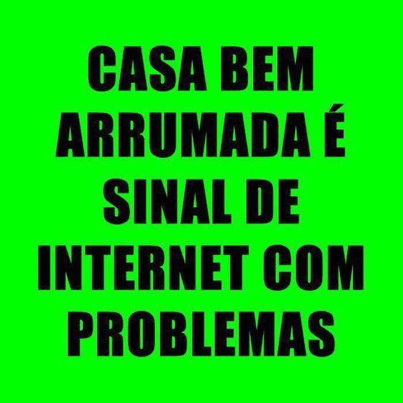 Casa bem arruma é sinal de internet com problemas  KKKKKKKKKKKKKKKKKKKKKKKKKKKKKKKKKKKKKKKKKKKKKKKKKKKKKKKKKKKKKKKKKKKKKKKKKKKKKKKKKKKKKKKKKKKKKKKKKKKKKKKKKKKKKKKKKKKKKKKKKKKKKKKKKKKKKKK
