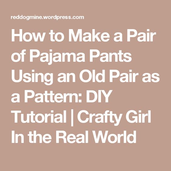 How to Make a Pair of Pajama Pants Using an Old Pair as a Pattern: DIY Tutorial | Crafty Girl In the Real World