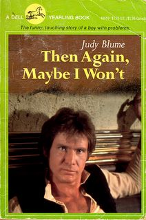 Then Again, Maybe I Won't (Star Wars Re-imagined as Judy Blume Books)