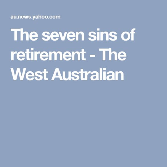 The seven sins of retirement - The West Australian