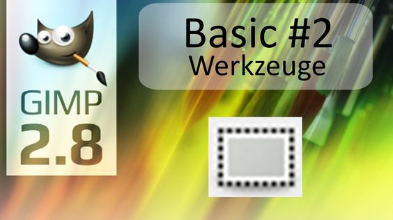 GIMP 2.8 - Tutorial - Basics #2 - Werkzeuge - Rechteckige Auswahl - Deut...