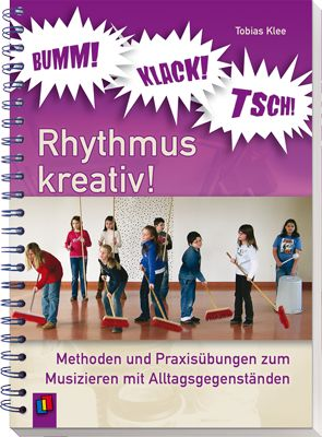 Bumm! Klack! Tsch! – Rhythmus kreativ! Methoden und Praxisübungen zum Musizieren…
