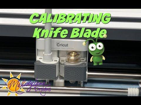 Calibrating The Cricut Knife Blade Youtube Cricut Blades Cricut Blade