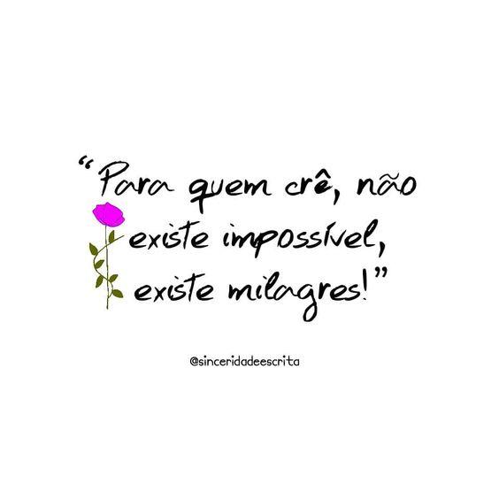 """2,002 curtidas, 12 comentários - Sinceridade Escrita (@sinceridadeescrita) no Instagram: """"Sinceridade de Hoje: Para quem crê, não existe impossível, existe milagres!▫ Sempre há esperança…"""""""