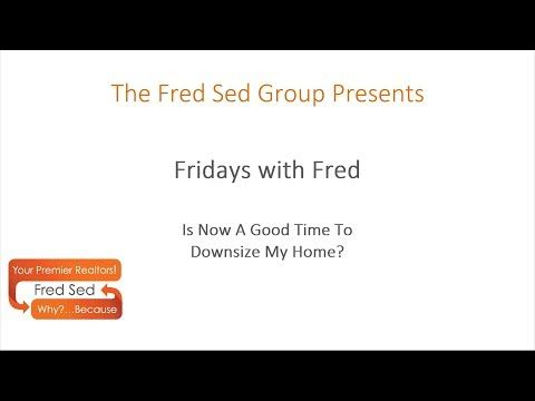 Is Now A Good Time To Downsize Your Home Fridays With Fred