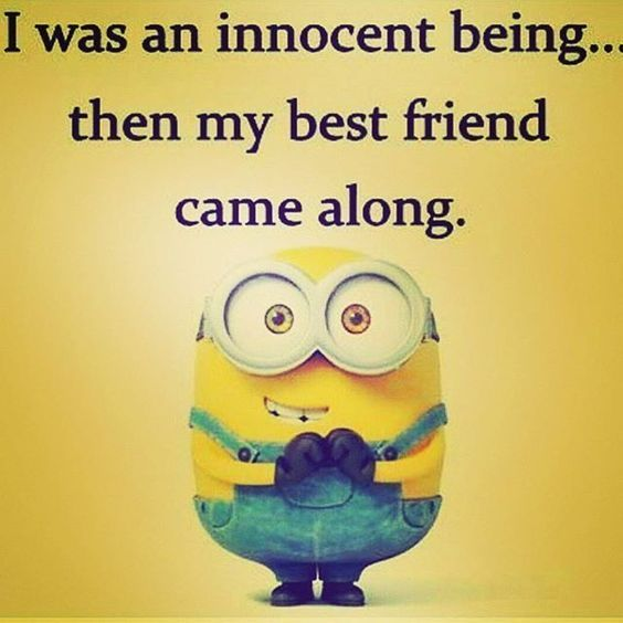 Top Hilarious Minions Picture Quotes Friends Quotes Funny Friendship Quotes Funny Best Friend Quotes Funny