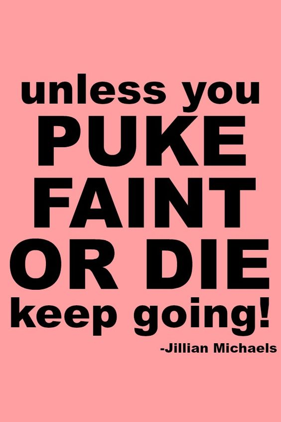 Puking is okay. Bleeding is okay. Crying is okay. Crawling is okay. Giving up is not.