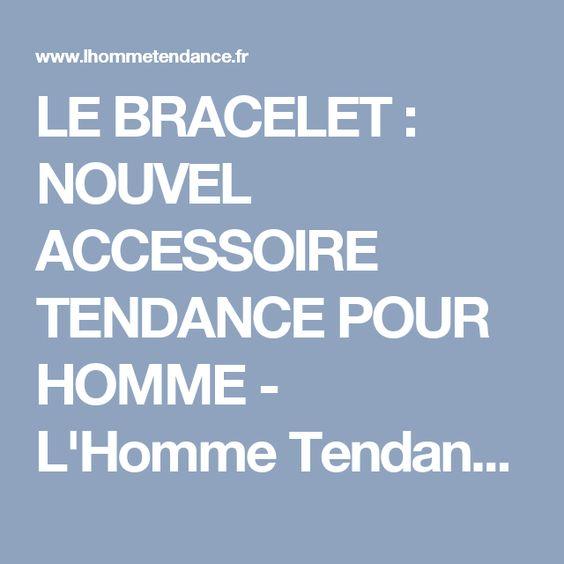 LE BRACELET: NOUVEL ACCESSOIRE TENDANCE POUR HOMME - L'Homme Tendance